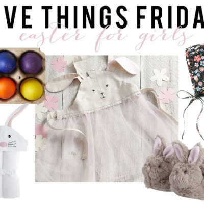 Five Things Friday – Easter for Girls