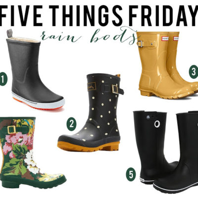 Five Things Friday – Rain Boots