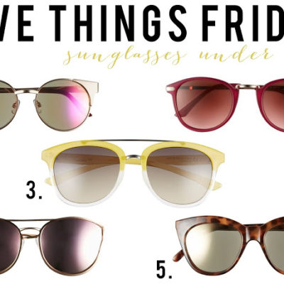 FIVE THINGS FRIDAY: SUNGLASSES UNDER $100