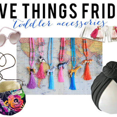 Five Things Friday: Toddler Accessories